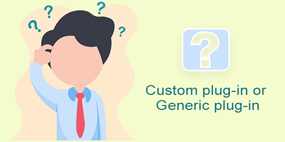 Custom plugin vs Generic plugin